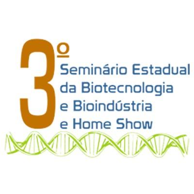 3º Seminário Estadual da Biotecnologia e Bioindústria e Home Show